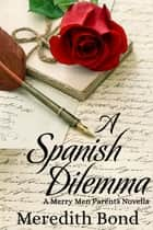 A Spanish Dilemma - A Regency Novella ebook by Meredith Bond