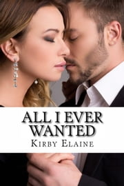 All I Ever Wanted ebook by Kirby Elaine