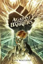 Against Impassable Barriers ebook by Kate MacLeod