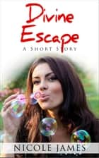Divine Escape - A Short Story - The Inspirational Short Story Series, #3 ebook by Nicole James