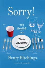 Sorry! - The English and Their Manners ebook by Henry Hitchings