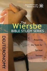 The Wiersbe Bible Study Series: Deuteronomy - Acquiring the Tools for Spiritual Success ebook by Warren W. Wiersbe