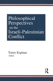 Philosophical Perspectives on the Israeli-Palestinian Conflict ebook by Tomis Kapitan