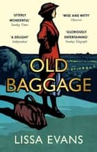 Old Baggage - Shortlisted for the Bollinger Everyman Wodehouse Prize for Comic Literature 2019 ebook by Lissa Evans