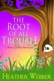 The Root of all Trouble ebook by Heather Webber