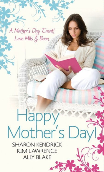 Happy Mother's Day!: Accidentally Pregnant, Conveniently Wed / Claiming His Pregnant Wife / Meant-To-Be Mother (Mills & Boon M&B) eBook by Sharon Kendrick,Kim Lawrence,Ally Blake