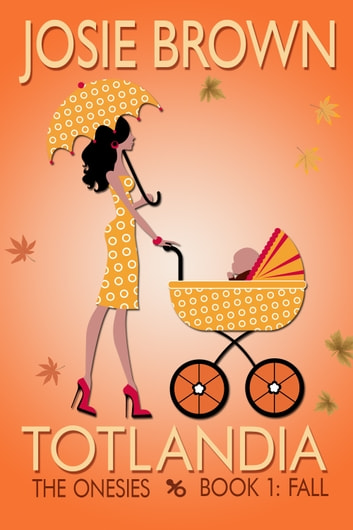 Totlandia: Book 1 - The Onesies - Fall ebook by Josie Brown
