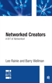 Networked Creators - A BIT of Networked ebook by Lee Rainie,Barry Wellman