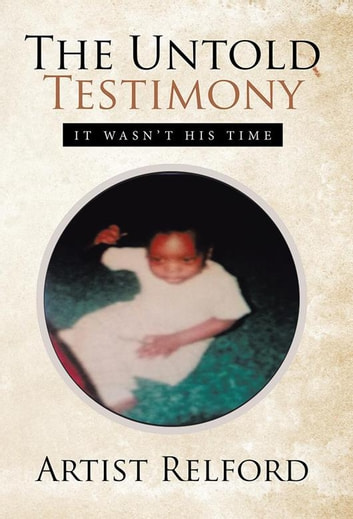 The Untold Testimony - It Wasn'T His Time ebook by Artist Relford