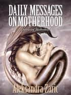 Daily Messages on Motherhood ebook by Aleksandra Zaric