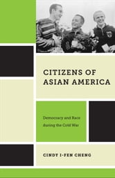 Citizens of Asian America - Democracy and Race during the Cold War ebook by Cindy I-Fen Cheng