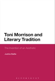 Toni Morrison and Literary Tradition - The Invention of an Aesthetic ebook by Dr Justine Baillie