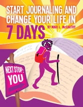 Start Journaling And Change Your Life In 7 Days ebook by Mari L. McCarthy