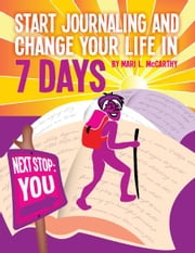 Start Journaling And Change Your Life In 7 Days ebook by Mari L. McCarthy,Gillian Burgess
