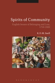 Spirits of Community - English Senses of Belonging and Loss, 1750-2000 ebook by K. D. M. Snell