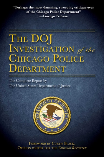 The DOJ Investigation of the Chicago Police Department - The Complete Report by The United States Department of Justice ebook by Department of Justice