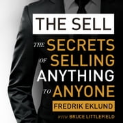 The Sell - The secrets of selling anything to anyone audiobook by Fredrik Eklund, Bruce Littlefield