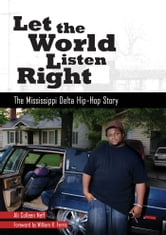 Let the World Listen Right - The Mississippi Delta Hip-Hop Story ebook by Ali Colleen Neff