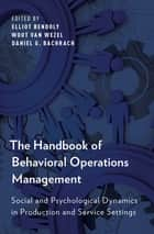 The Handbook of Behavioral Operations Management - Social and Psychological Dynamics in Production and Service Settings ebook by Elliot Bendoly, Wout van Wezel, Daniel G. Bachrach