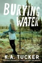Burying Water eBook por K.A. Tucker