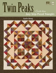 Twin Peaks - Quilts from Easy Strip-Pieced Triangles ebook by Gayle Bong