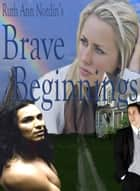 Brave Beginnings ebook by Ruth Ann Nordin