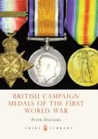 British Campaign Medals of the First World War ebook by Peter Duckers