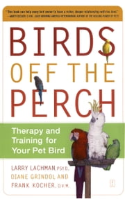 Birds Off the Perch - Therapy and Training for Your Pet Bird ebook by Kobo.Web.Store.Products.Fields.ContributorFieldViewModel