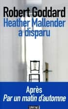Heather Mallender a disparu ebook by Robert GODDARD, Catherine ORSOT COCHARD