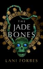 The Jade Bones ebook by Lani Forbes