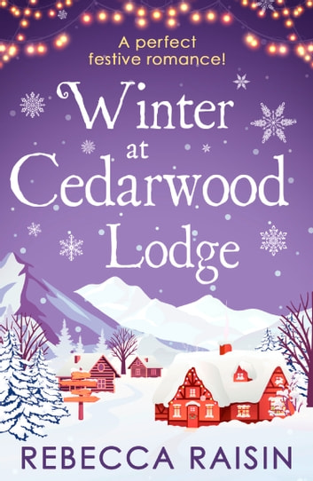 Winter At Cedarwood Lodge: A perfect heart-warming romance for 2018! ebook by Rebecca Raisin