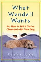 What Wendell Wants ebook by Jenny Lee