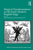 Magical Transformations on the Early Modern English Stage ebook by Lisa Hopkins, Helen Ostovich