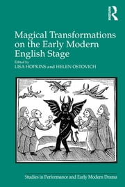 Magical Transformations on the Early Modern English Stage ebook by Lisa Hopkins,Helen Ostovich