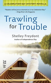 Trawling for Trouble - A Celebration Bay Mystery Novella ebook by Shelley Freydont