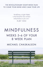 Mindfulness: Weeks 7-8 of Your 8-Week Plan ebook by Kobo.Web.Store.Products.Fields.ContributorFieldViewModel