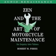 Zen and the Art of Motorcycle Maintenance - An Inquiry Into Values audiobook by Robert M. Pirsig