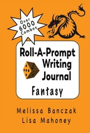 Roll-A-Prompt Writing Journal - Fantasy Edition ebook by Melissa Banczak, Lisa Mahoney