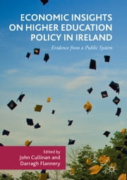 Economic Insights on Higher Education Policy in Ireland - Evidence from a Public System ebook by John Cullinan, Darragh Flannery