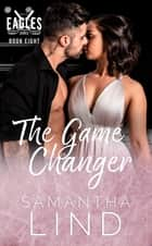 The Game Changer - Indianapolis Eagles, #8 ebook by Samantha Lind