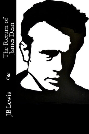 The Return of James Dean ebook by JB Lewis