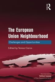 The European Union Neighbourhood - Challenges and Opportunities ebook by Teresa Cierco