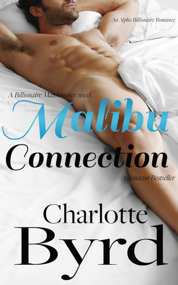 Malibu Connection - A Billionaire Matchmaker Novel, #1 ebook by Charlotte Byrd