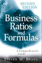 Business Ratios and Formulas - A Comprehensive Guide ebook by Steven M. Bragg
