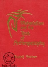 Materialism and the Task of Anthroposophy ebook by Rudolf Steiner