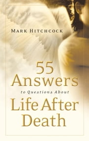 55 Answers to Questions about Life After Death ebook by Mark Hitchcock