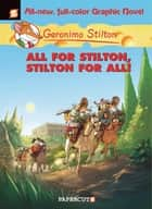 Geronimo Stilton Graphic Novels #15: All for Stilton, Stilton for All! ebook by Geronimo Stilton, Nanette Cooper-McGuinness