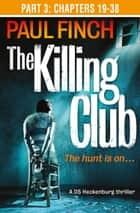 The Killing Club (Part Three: Chapters 19-38) (Detective Mark Heckenburg, Book 3) ebook by Paul Finch