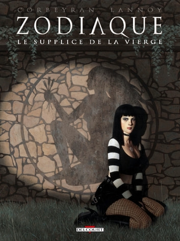 Zodiaque T06 - Le Supplice de la Vierge eBook by Nicolas Lannoy,Corbeyran