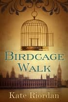 Birdcage Walk - A Novel ebook by Kate Riordan